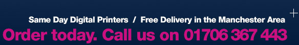 Same Day Digital Printers  /  Free Delivery in the Manchester Area - Order today. Call us on 0161 431 3161